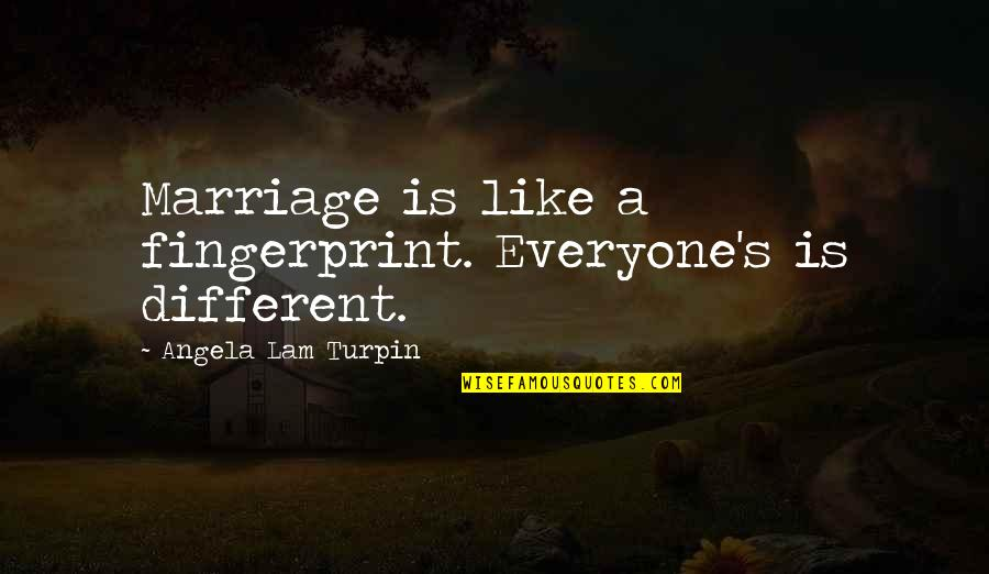 Mrs Turpin Quotes By Angela Lam Turpin: Marriage is like a fingerprint. Everyone's is different.
