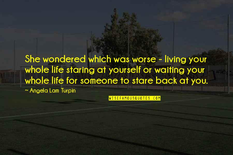 Mrs Turpin Quotes By Angela Lam Turpin: She wondered which was worse - living your