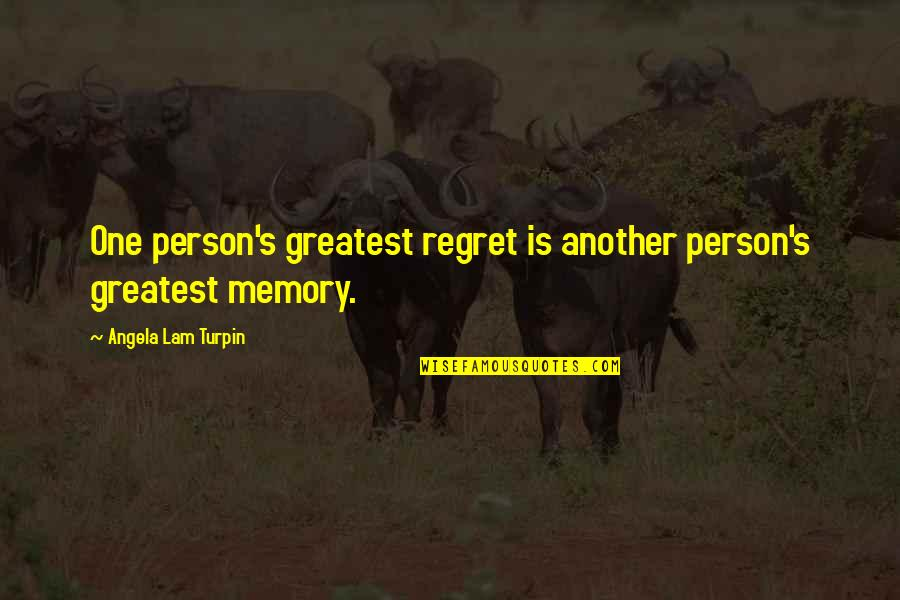 Mrs Turpin Quotes By Angela Lam Turpin: One person's greatest regret is another person's greatest