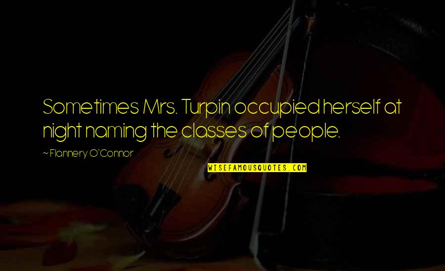 Mrs Turpin Quotes By Flannery O'Connor: Sometimes Mrs. Turpin occupied herself at night naming