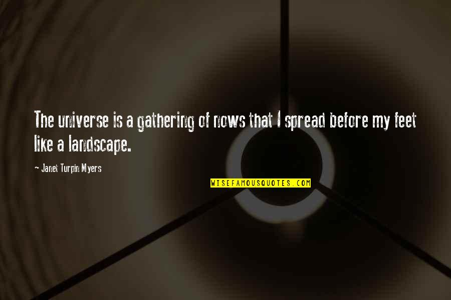 Mrs Turpin Quotes By Janet Turpin Myers: The universe is a gathering of nows that