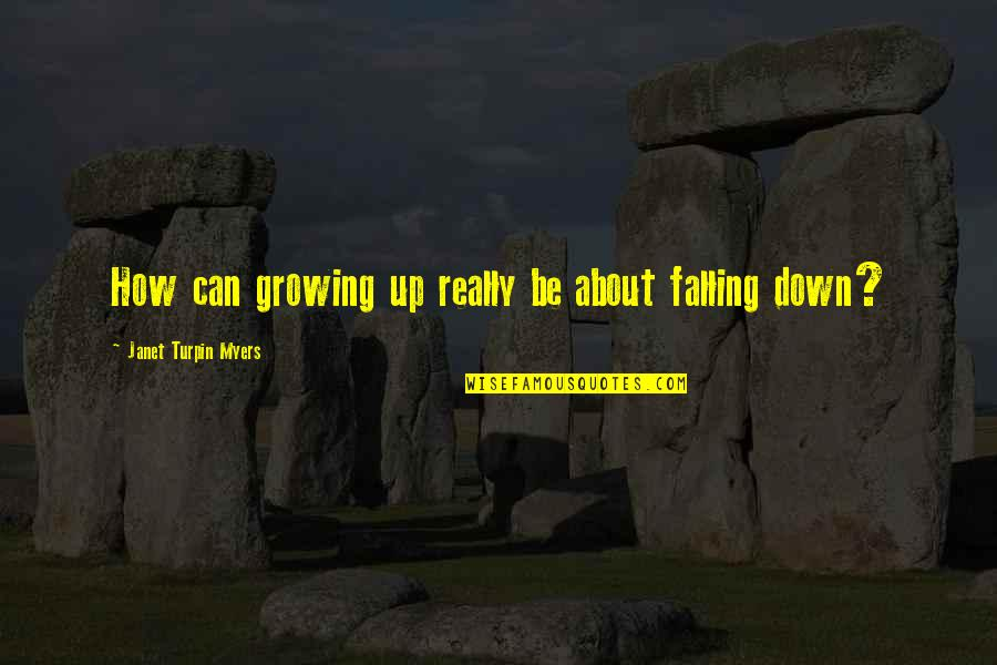 Mrs Turpin Quotes By Janet Turpin Myers: How can growing up really be about falling