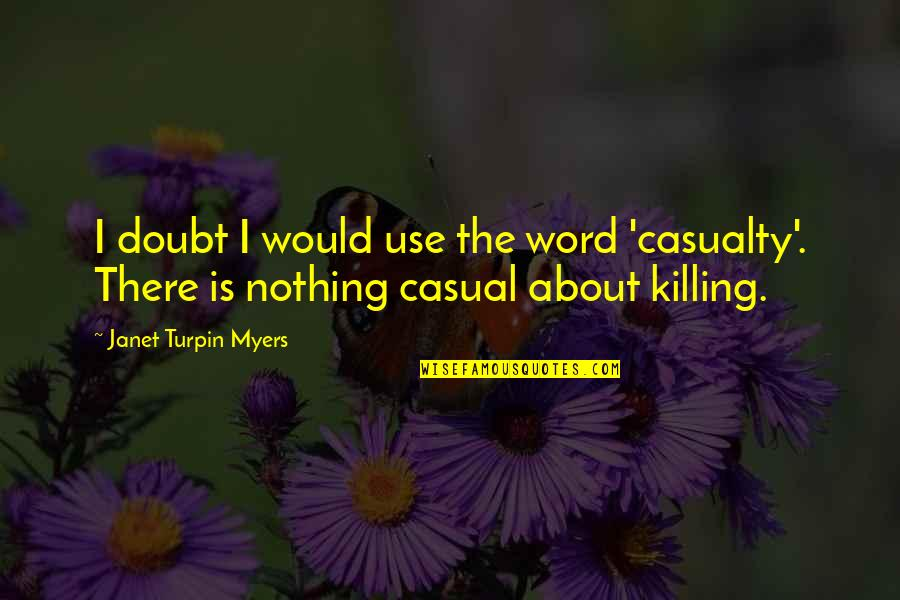 Mrs Turpin Quotes By Janet Turpin Myers: I doubt I would use the word 'casualty'.