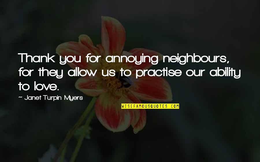 Mrs Turpin Quotes By Janet Turpin Myers: Thank you for annoying neighbours, for they allow