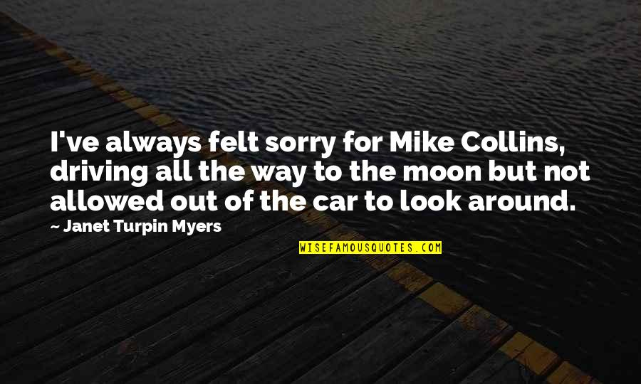 Mrs Turpin Quotes By Janet Turpin Myers: I've always felt sorry for Mike Collins, driving