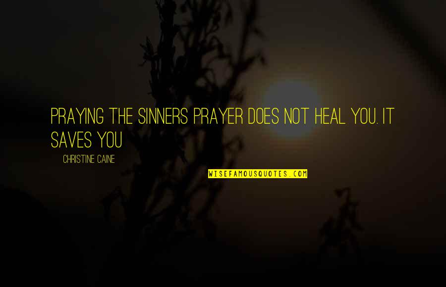 Msbuild Command Line Quotes By Christine Caine: Praying the sinners prayer does not heal you.