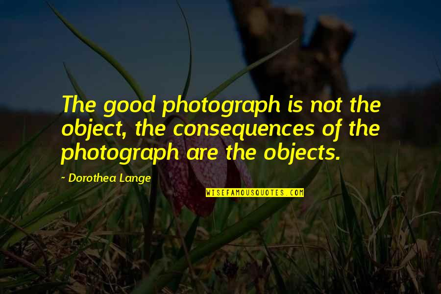 Mssql Export Csv Quotes By Dorothea Lange: The good photograph is not the object, the