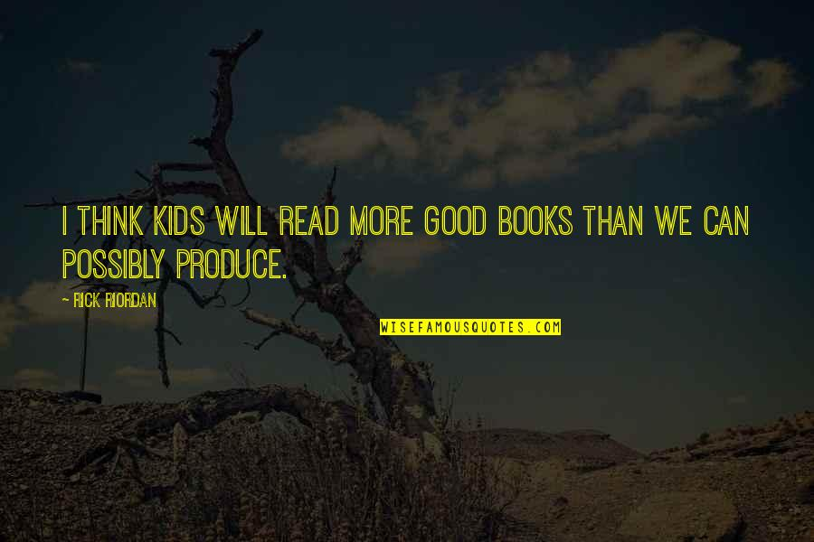 Mst3k Beginning Of The End Quotes By Rick Riordan: I think kids will read more good books