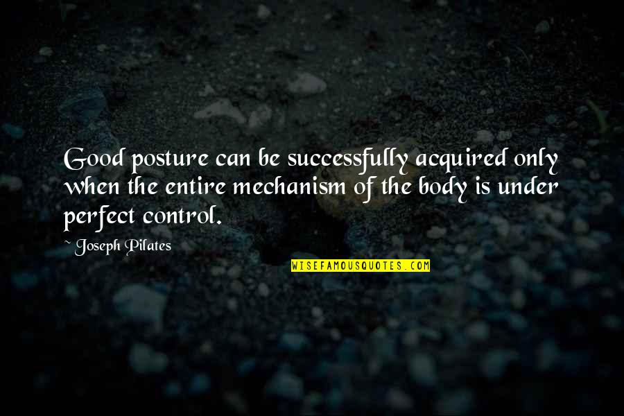 Mucha Lucha Flea Quotes By Joseph Pilates: Good posture can be successfully acquired only when
