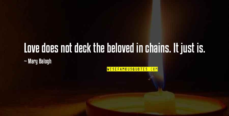 Muciaccia Quotes By Mary Balogh: Love does not deck the beloved in chains.