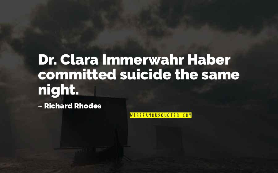 Muciaccia Quotes By Richard Rhodes: Dr. Clara Immerwahr Haber committed suicide the same