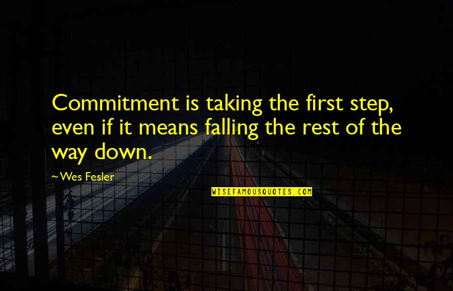 Muciaccia Quotes By Wes Fesler: Commitment is taking the first step, even if