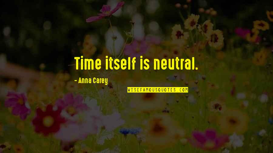 Muckraker Jacob Riis Quotes By Anna Carey: Time itself is neutral.