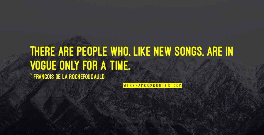 Muffy Crosswire Quotes By Francois De La Rochefoucauld: There are people who, like new songs, are