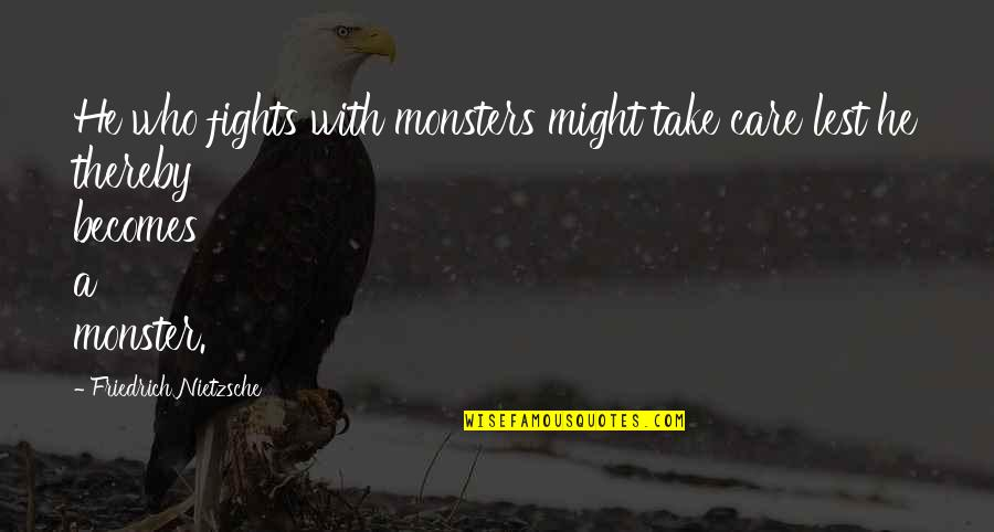Muffy Crosswire Quotes By Friedrich Nietzsche: He who fights with monsters might take care