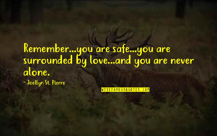 Muffy Crosswire Quotes By Joellyn St. Pierre: Remember...you are safe...you are surrounded by love...and you