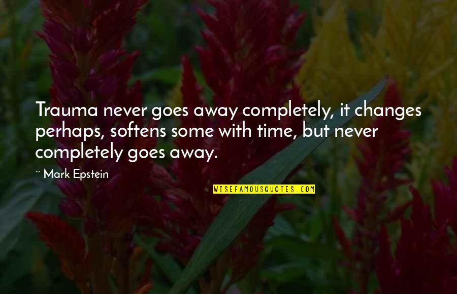 Muffy Crosswire Quotes By Mark Epstein: Trauma never goes away completely, it changes perhaps,