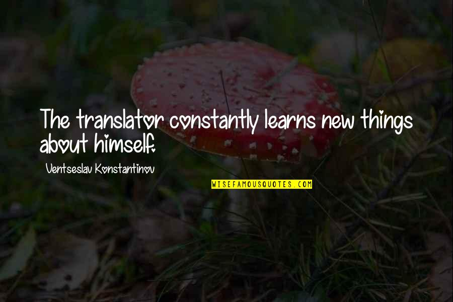 Muffy Crosswire Quotes By Ventseslav Konstantinov: The translator constantly learns new things about himself.