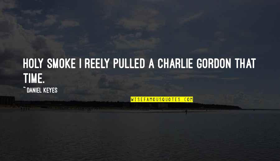 Mughal Love Quotes By Daniel Keyes: Holy smoke I reely pulled a Charlie Gordon