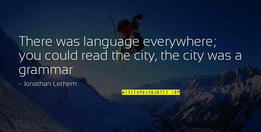 Mughal Love Quotes By Jonathan Lethem: There was language everywhere; you could read the