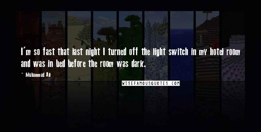 Muhammad Ali quotes: I'm so fast that last night I turned off the light switch in my hotel room and was in bed before the room was dark.