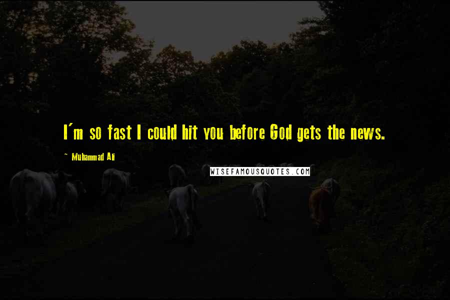 Muhammad Ali quotes: I'm so fast I could hit you before God gets the news.