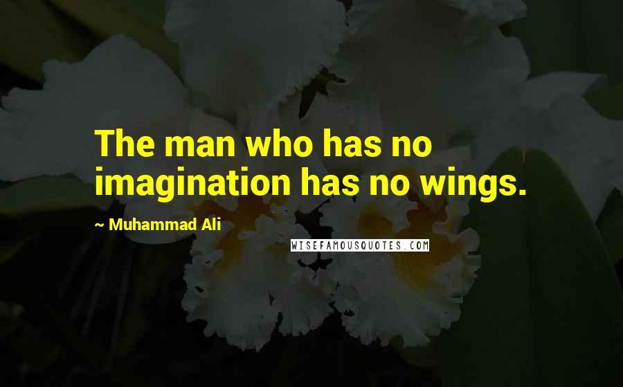 Muhammad Ali quotes: The man who has no imagination has no wings.