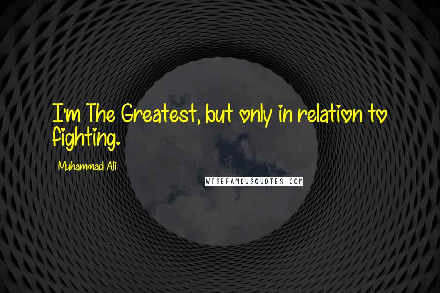 Muhammad Ali quotes: I'm The Greatest, but only in relation to fighting.