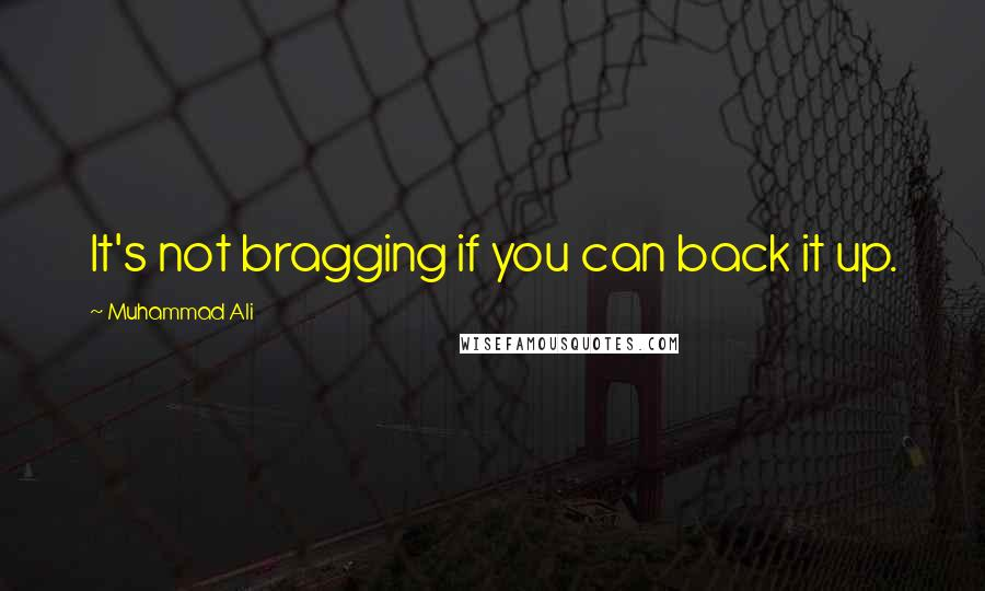 Muhammad Ali quotes: It's not bragging if you can back it up.