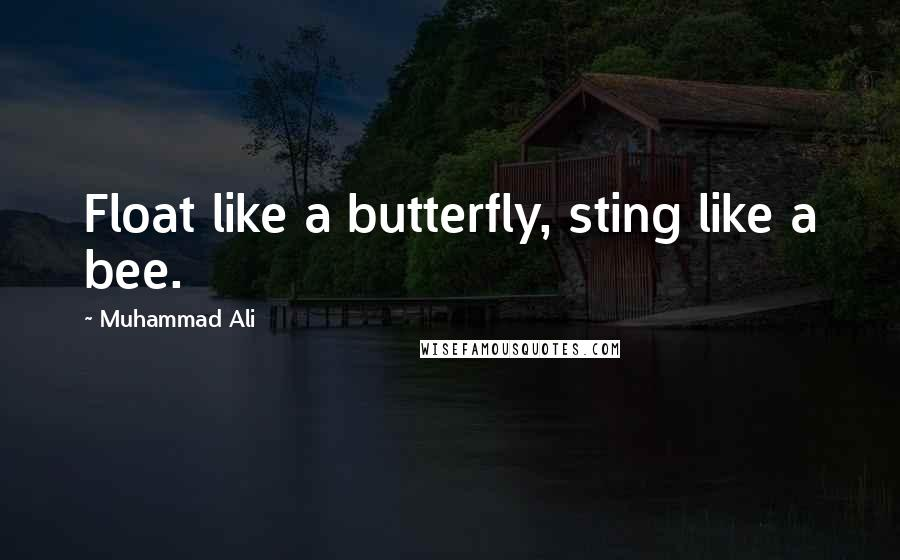 Muhammad Ali quotes: Float like a butterfly, sting like a bee.