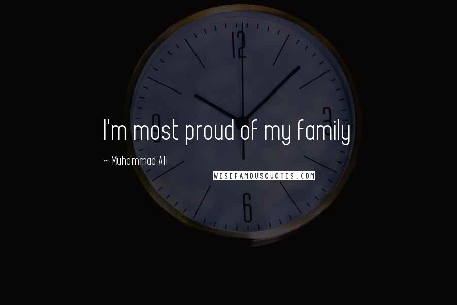 Muhammad Ali quotes: I'm most proud of my family