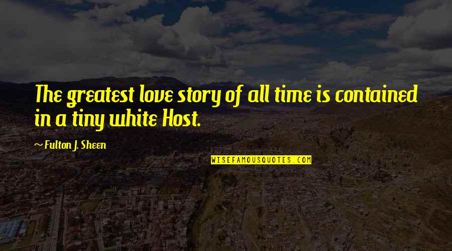 Muhammad Bin Qasim Quotes By Fulton J. Sheen: The greatest love story of all time is