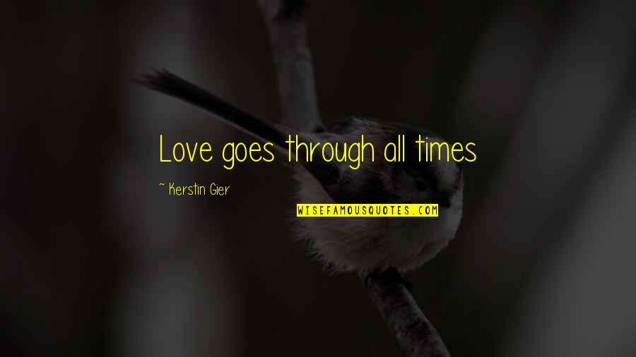 Muhammad Bin Qasim Quotes By Kerstin Gier: Love goes through all times