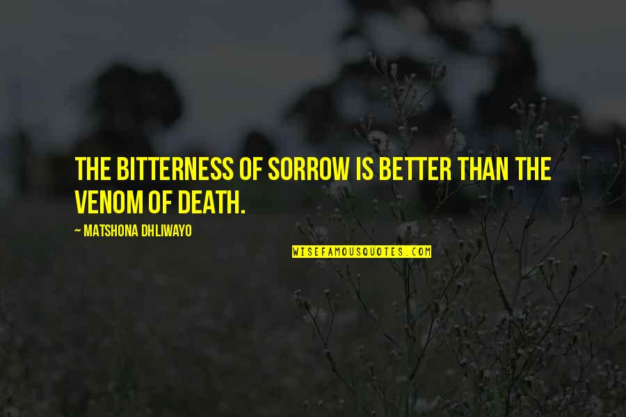 Muhammad Bin Qasim Quotes By Matshona Dhliwayo: The bitterness of sorrow is better than the