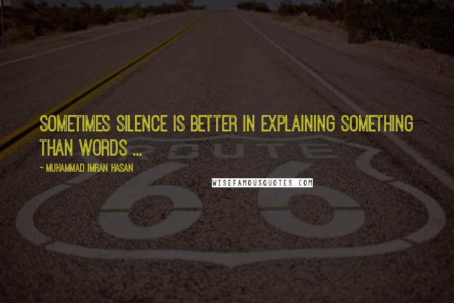 Muhammad Imran Hasan quotes: Sometimes Silence Is Better In Explaining Something Than Words ...