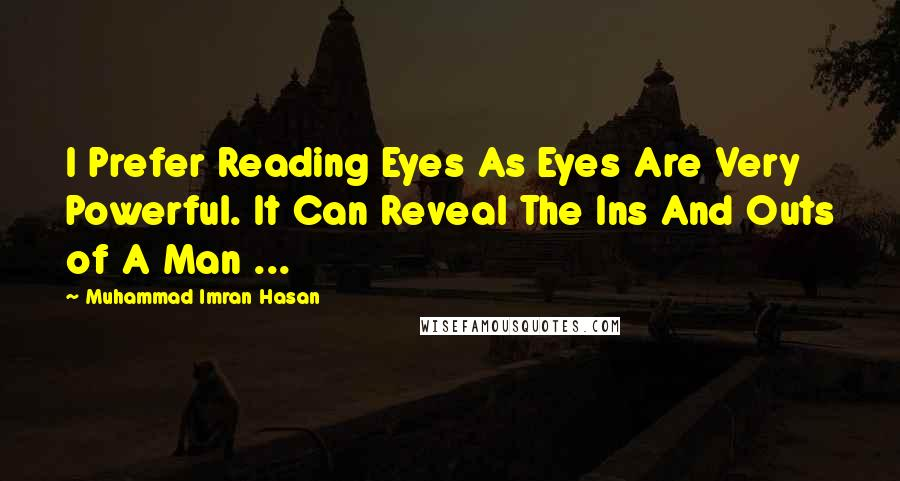 Muhammad Imran Hasan quotes: I Prefer Reading Eyes As Eyes Are Very Powerful. It Can Reveal The Ins And Outs of A Man ...