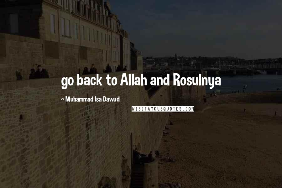 Muhammad Isa Dawud quotes: go back to Allah and Rosulnya