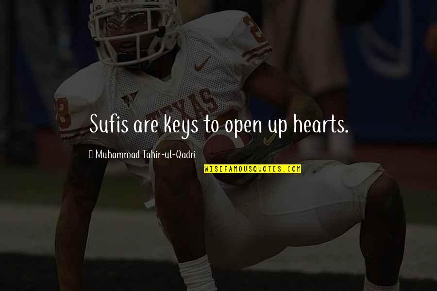 Muhammad Tahir-ul-qadri Quotes By Muhammad Tahir-ul-Qadri: Sufis are keys to open up hearts.