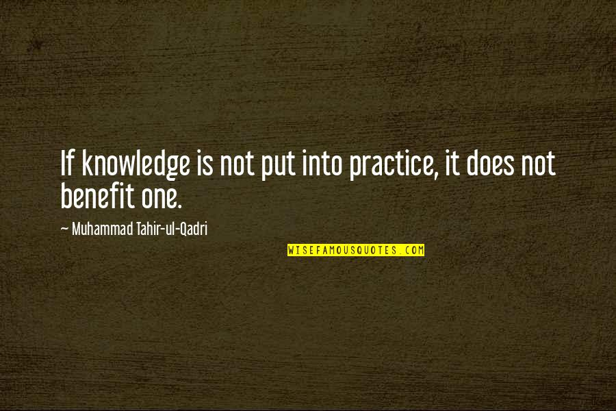Muhammad Tahir-ul-qadri Quotes By Muhammad Tahir-ul-Qadri: If knowledge is not put into practice, it