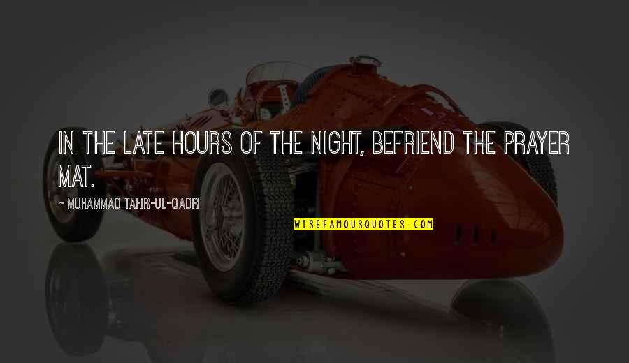 Muhammad Tahir-ul-qadri Quotes By Muhammad Tahir-ul-Qadri: In the late hours of the night, befriend
