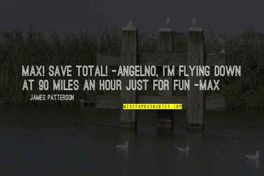 Mujeres Colombianas Quotes By James Patterson: Max! Save Total! -AngelNo, I'm flying down at