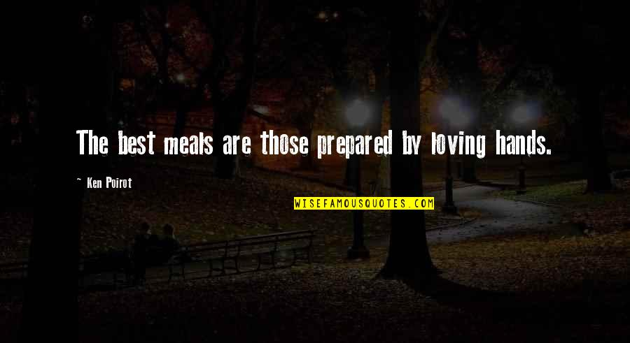 Mujeres Colombianas Quotes By Ken Poirot: The best meals are those prepared by loving