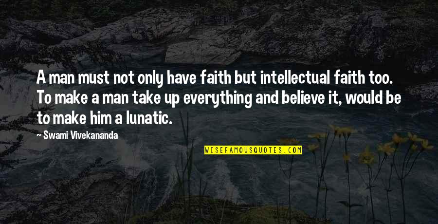 Mujeres Colombianas Quotes By Swami Vivekananda: A man must not only have faith but