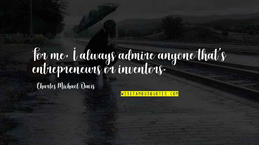 Mujhe Haq Hai Quotes By Charles Michael Davis: For me, I always admire anyone that's entrepreneurs