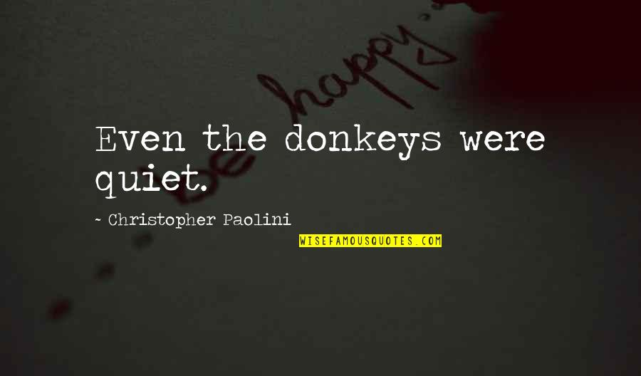 Mukt Quotes By Christopher Paolini: Even the donkeys were quiet.