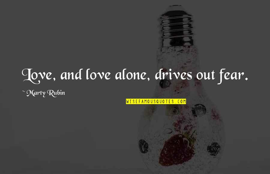 Mukt Quotes By Marty Rubin: Love, and love alone, drives out fear.