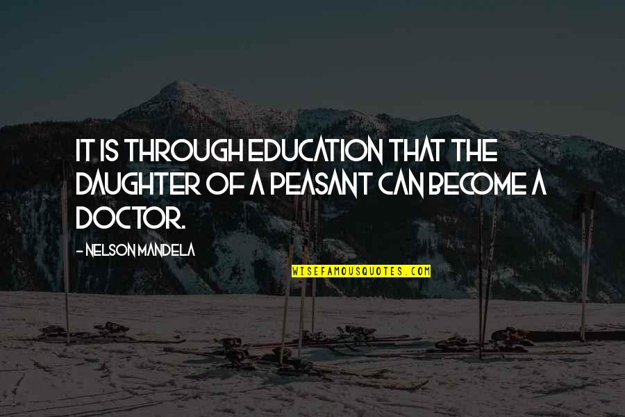 Mukt Quotes By Nelson Mandela: It is through education that the daughter of