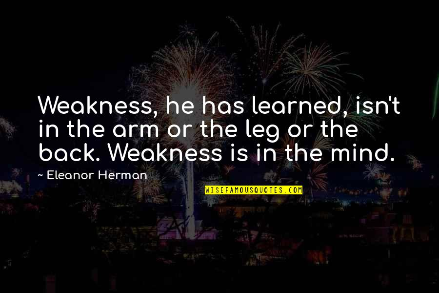 Mulan's Quotes By Eleanor Herman: Weakness, he has learned, isn't in the arm