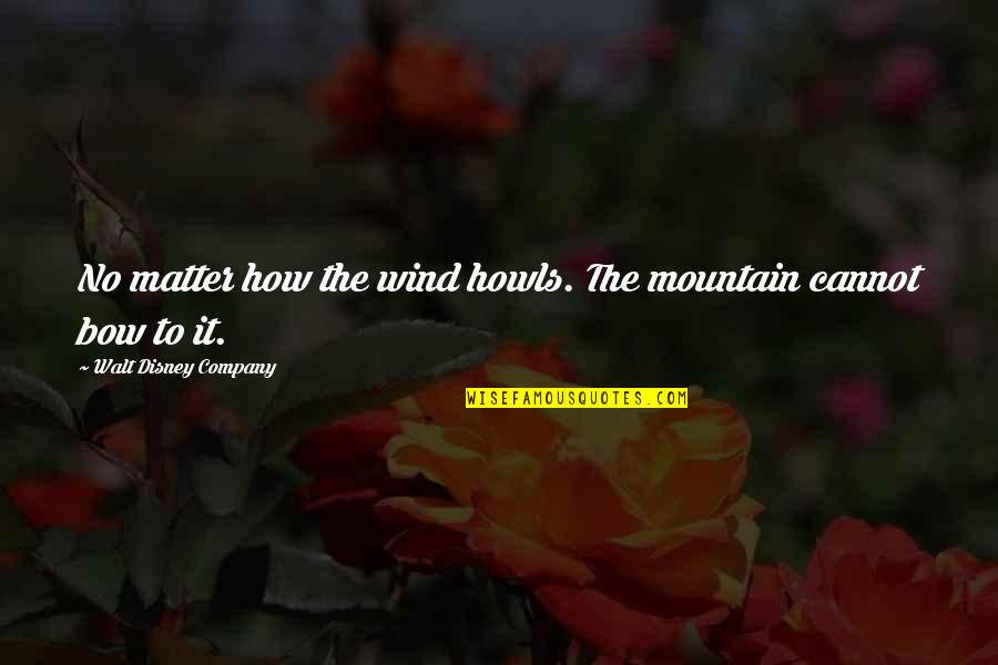 Mulan's Quotes By Walt Disney Company: No matter how the wind howls. The mountain