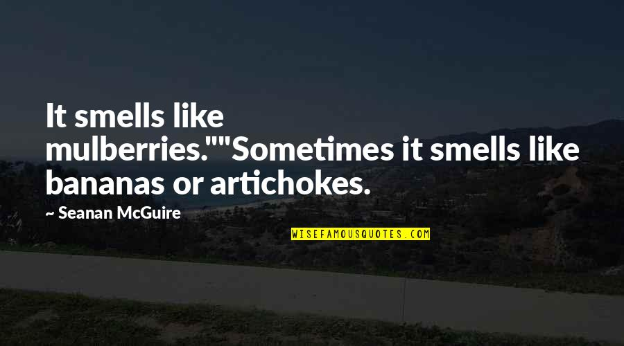 """Mulberries Quotes By Seanan McGuire: It smells like mulberries.""""""""Sometimes it smells like bananas"""